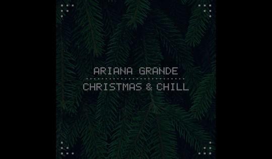Ariana Grande Christmas & Chill